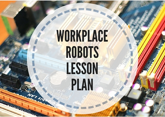Workplace Robots Lesson Plan: speaking, listening, and reading