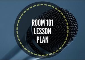 ROOM 101 LESSON PLAN