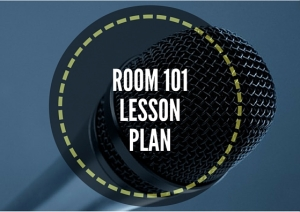 ROOM 101 LESSON PLAN